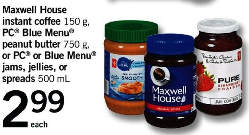 Maxwell House Instant Coffee - 150 G - PC Blue Menu Peanut Butter - 750 G - Or PC Or Blue Menu Jams - Jellies - Or Spreads - 500 Ml