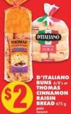 D'italiano Buns - 6/8's or Thomas Cinnamon Raisin Bread - 675 g
