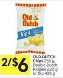 Old Dutch Chips 255 G - Double Dutch Ridgies 220 G Or Dip 425 G