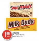 Hershey's  Milk Duds (141g) or Whoppers (113g)