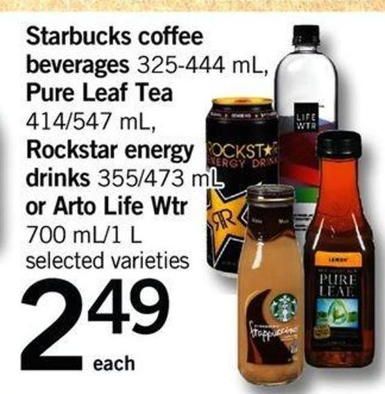 Starbucks Coffee Beverages - 325-444 Ml - Pure Leaf Tea - 414/547 Ml - Rockstar Energy Drinks - 355/473 Ml Or Arto Life Wtr - 700 Ml/1 Lstarbucks Coffee Beverages - 325-444 Ml - Pure Leaf Tea - 414/547 Ml - Rockstar Energy Drinks - 355/473 Ml Or Arto Life Wtr - 700 Ml/1 L