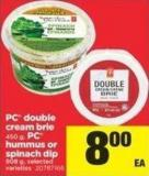 PC Double Cream Brie 450 G - PC Hummus Or Spinach Dip 908 G
