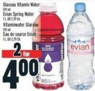 Glaceau Vitamin Water 591 ml Evian Spring Water1 L - Or 2.29 Ea.