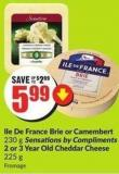 Ile De France Brie or Camembert 230 g Sensations By Compliments 2 or 3 Year Old Cheddar Cheese 225 g