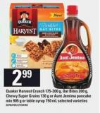 Quaker Harvest Crunch - 175-300 G - Oat Bites - 200 G - Chewy Super Grains - 130 G Or Aunt Jemima Pancake Mix - 905 G Or Table Syrup - 750 Ml
