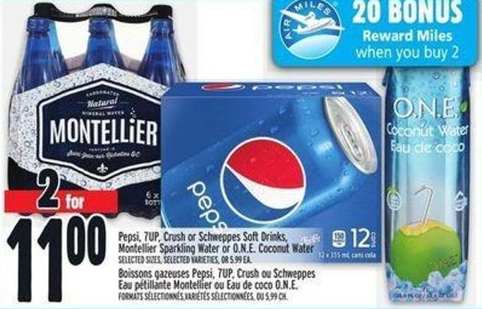 Pepsi - 7up - Crush Or Schweppes Soft Drinks - Montellier Sparkling Water Or O.n.e. Coconut Water