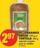 PC Organics Bread - 709 g or Tortilla - 390 g