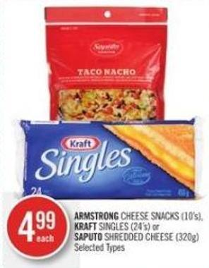 Armstrong  Cheese Snacks (10's) - Kraft Singles (24's) or Saputo Shredded Cheese (320g)