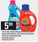 Tide Or Gain Laundry Detergent 1.09 L/12-16's - Downy Fabric Softener 1.53 L - Bounce Sheets 80's Or Downy Or Gain Beads 162 g