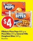 Pillsbury Pizza Pops 800 g or Pizza Bites 693 g General Mills Doughnut Bites 249 g