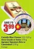 Castello Blue Cheese 113-125 g Anco Gouda or Swiss 170 g Agropur Signature Brie or Camembert 170 g
