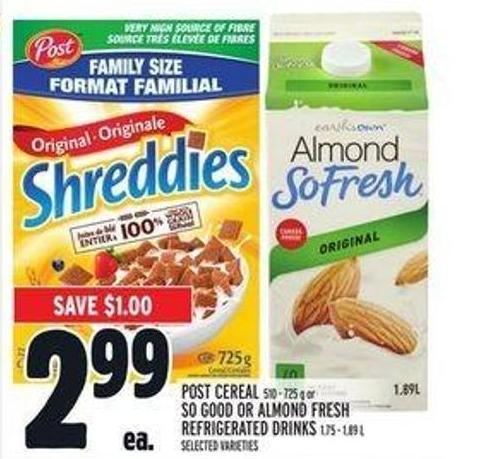Post Cereal 510 - 725 G Or So Good Or Almond Fresh Refrigerated Drinks 1.75 - 1.89 L