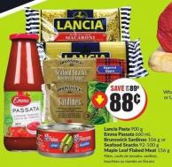 Lancia Pasta 900 g Emma Passata 660 mL Brunswick Sardines 106 g or Seafood Snacks 92-100 g Maple Leaf Flaked Meat 156 g