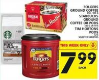 Folgers Ground Coffee Or Starbucks Ground Coffee Or PODS Or Tim Hortons PODS