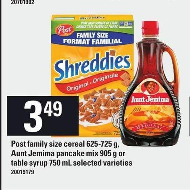 Post Family Size Cereal - 625-725 G Aunt Jemima Pancake Mix - 905 G Or Table Syrup - 750 Ml