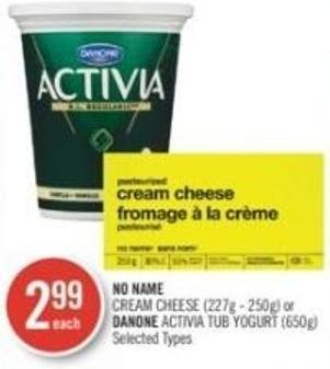 No Name Cream Cheese (227g - 250g) or Danone Activia Tub Yogurt (650g)