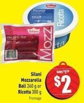 Silani Mozzarella Ball 260 g or Ricotta 300 g
