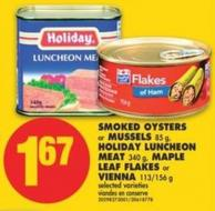 Smoked Oysters or Mussels - 85 g - Holiday Luncheon Meat - 340 g - Maple Leaf Flakes or Vienna - 113/156 g
