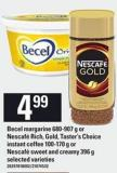 Becel Margarine - 680-907 g Or Nescafé Rich - Gold - Taster's Choice Instant Coffee - 100-170 g Or Nescafé Sweet And Creamy - 396 g