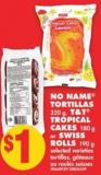 No Name Tortillas 320 g - T&t Tropical Cakes 180 g or Swiss Rolls 190 g