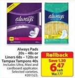 Always Pads 20s - 48s or Liners 68s - 120s or Tampax Tampons 40s