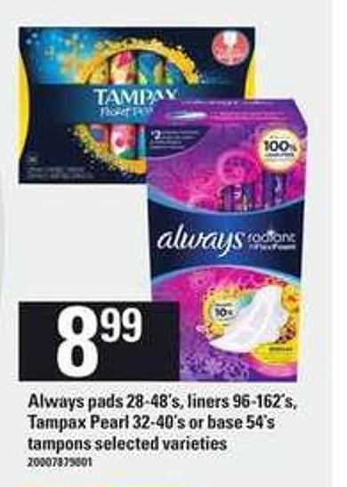 Always Pads - 28-48's - Liners - 96-162's - Tampax Pearl 32-40's or Base - 54's Tampons