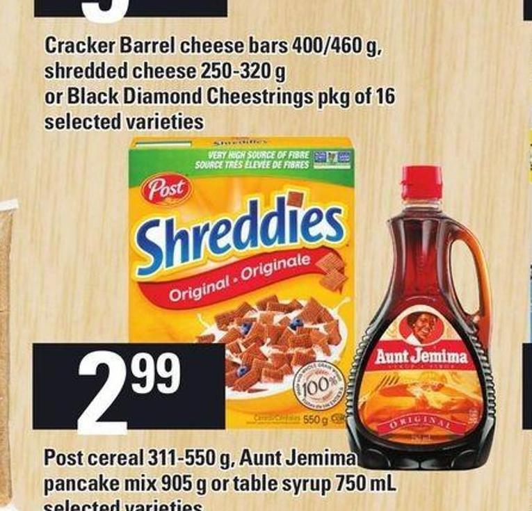 Post Cereal 311-550 g - Aunt Jemima Pancake Mix 905 g Or Table Syrup 750 mL