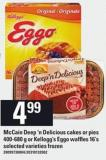 Mccain Deep 'N Delicious Cakes Or Pies 400-680 G Or Kellogg's Eggo Waffles 16's