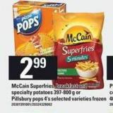 Mccain Superfries - Breakfast And Specialty Potatoes - 397-800 g Or Pillsbury Pops - 4's