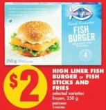 High Liner Fish Burger or Fish Sticks And Fries - 250 g