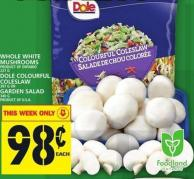 Whole White Mushrooms Or Dole Colourful Coleslaw Or Garden Salad