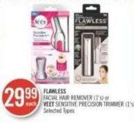 Flawless Facial Hair Remover (1's) or Veet Sensitive Precision Trimmer (1's)