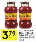 Old El Paso Thick 'N Chunky Salsa 650 mL or Flavoured Shells 153 g