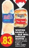 Weston Bagels 4's or Old Mill English Muffin 6's