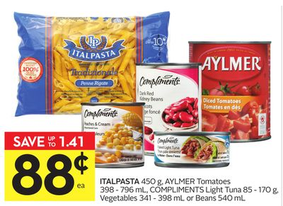 Italpasta 450 g - Aylmer Tomatoes 398 - 796 mL - Compliments Light Tuna 85 - 170 g - Vegetables 341 - 398 mL or Beans 540 mL