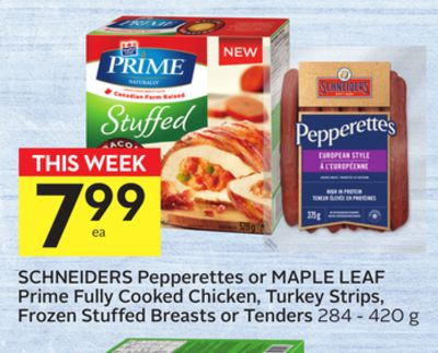 Schneiders Pepperettes or Maple Leaf Prime Fully Cooked Chicken - Turkey Strips - Frozen Stuffed Breasts or Tenders