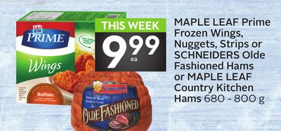 Maple Leaf Prime Frozen Wings - Nuggets - Strips or Schneiders Olde Fashioned Hams or Maple Leaf Country Kitchen Hams