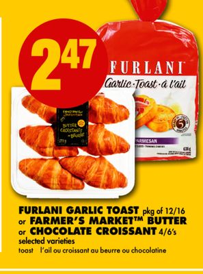 Furlani Garlic Toast - Pkg of 12/16 or Farmer's Market Butter or Chocolate Croissant - 4/6's
