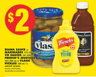 Diana Sauce or Marinades 375/500 mL - VH Sauces 341-450 mL French's Mustard 325/400 mL or Vlasic Pickles 500 Ml-1 L