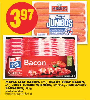 Maple Leaf Bacon - 375 g - Ready Crisp Bacon - 65 g - Juicy Jumbo Wieners - 375/450 g or Grill'ems Sausages - 375 g