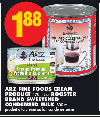 Arz Fine Foods Cream Product 170 mL or Rooster Brand Sweetened Condensed Milk 300 mL