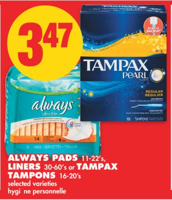 Always Pads.11-22's - Liners 30-60's or Tampax Tampons - 16-20's