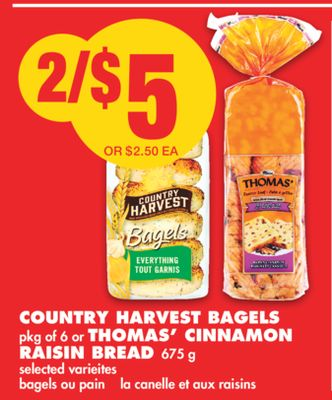 Country Harvest Bagels Pkg of 6 or Thomas' Cinnamon Raisin Bread 675 g