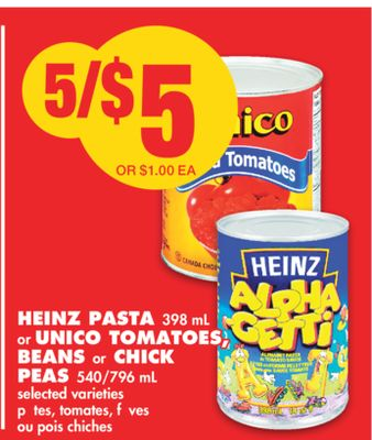 Heinz Pasta 398 mL or Unico Tomatoes - Beans or Chick Peas 540/796 mL
