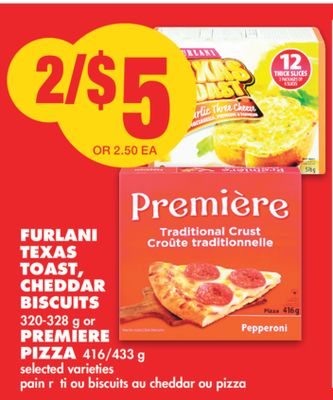 Furlani Texas Toast - Cheddar Biscuits 320-328 g or Premiere Pizza 416/433 g