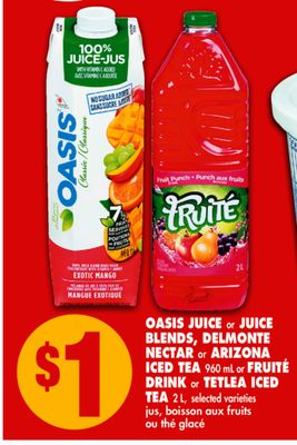 Oasis Juice or Juice Blends - Delmonte Nectar or Arizona Iced Tea 960 mL or Fruité Drink or Tetlea Iced Tea - 2l