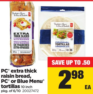 PC Extra Thick Raisin Bread - PC Or Blue Menu Tortillas - 10 Inch - Pkg of 6/10