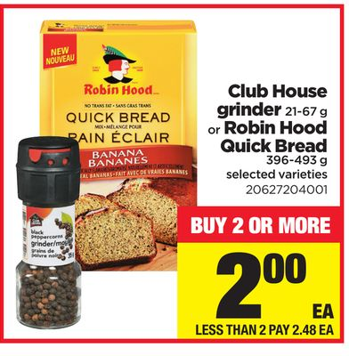 Club House Grinder - 21-67 g or Robin Hood Quick Bread - 396-493 g