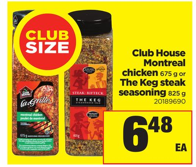Club House Montreal Chicken - 675 g Or The Keg Steak Seasoning - 825 g