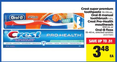 Crest Super Premium Toothpaste 70-170 mL - Oral-B Manual Toothbrush 1-2's - Crest Pro-health Mouthwash 500 mL or Oral-B Floss - 35-40 M